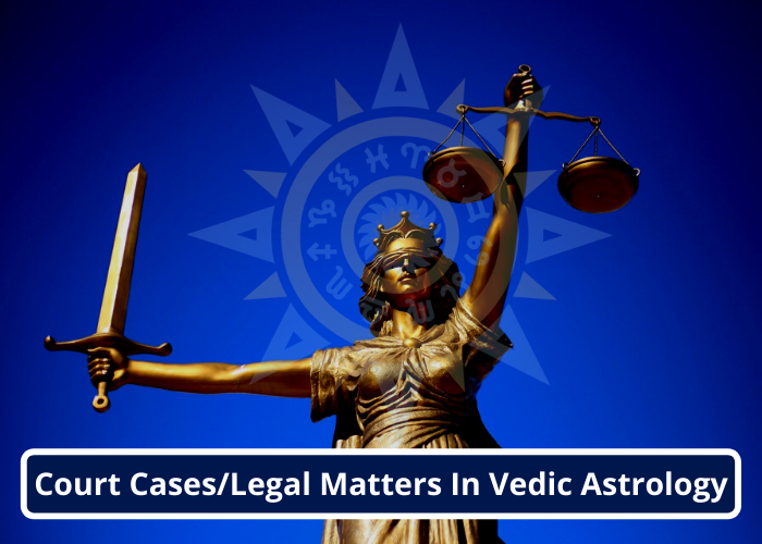 Court Cases and Legal Matters In Vedic Astrology