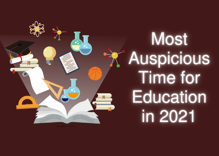 Most auspicious time for education in 2021