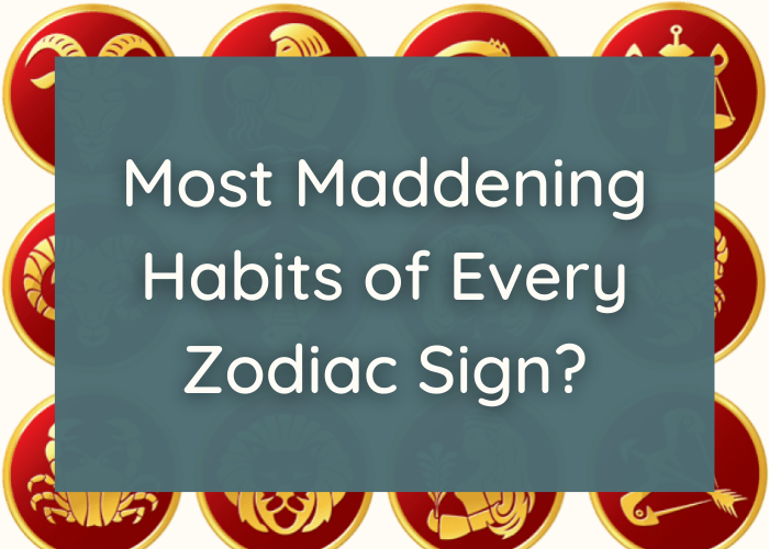 Most Maddening Habits of Every Zodiac Sign_