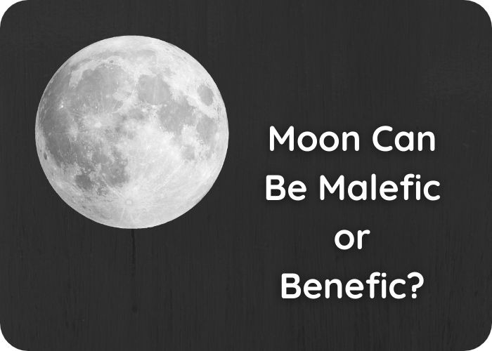 Moon can be malefic or benefic?